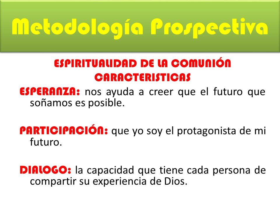 ESPIRITUALIDAD DE LA COMUNIÓN CARACTERISTICAS ESPERANZA: nos ayuda a creer que el futuro que soñamos es posible.