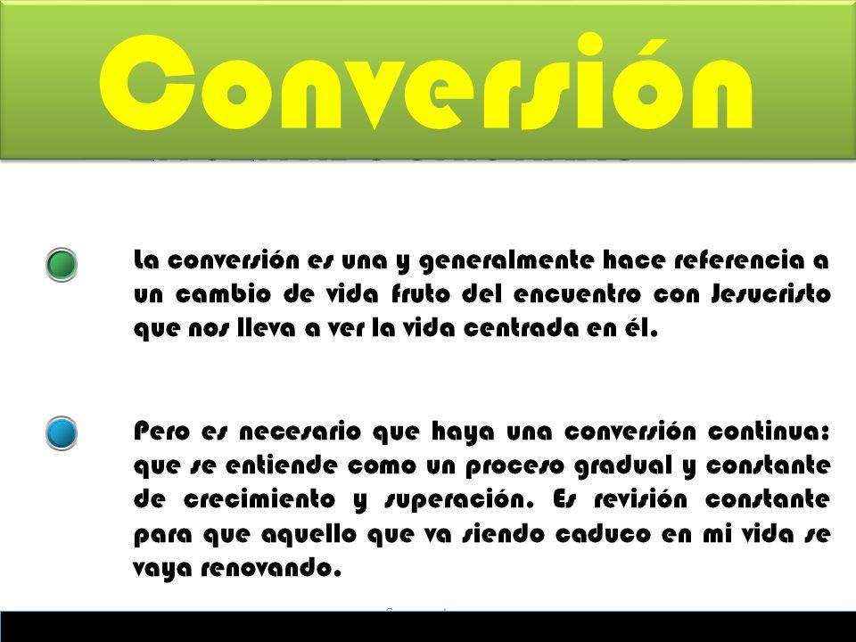 EN SENTIDO CRISTIANO La conversión es una y generalmente hace referencia a un cambio de vida fruto del encuentro con Jesucristo que nos lleva a ver la vida centrada en él.