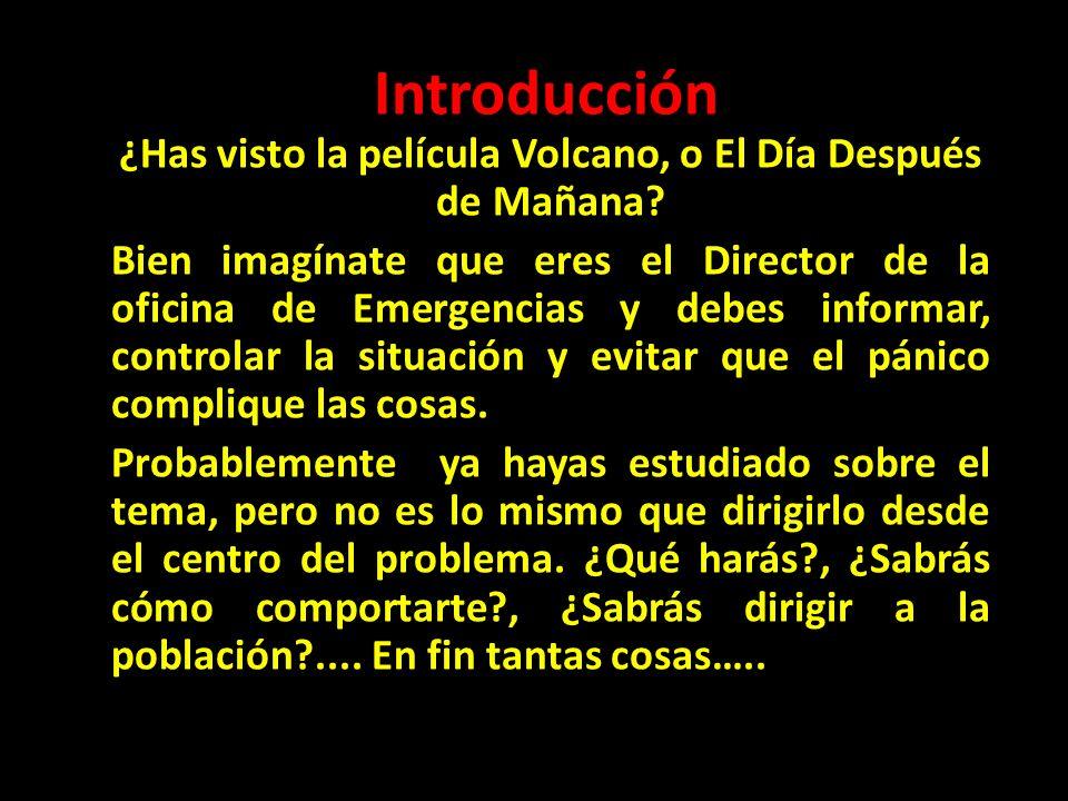 Introducción ¿Has visto la película Volcano, o El Día Después de Mañana? Bien imagínate que eres el Director de la oficina de Emergencias y debes info