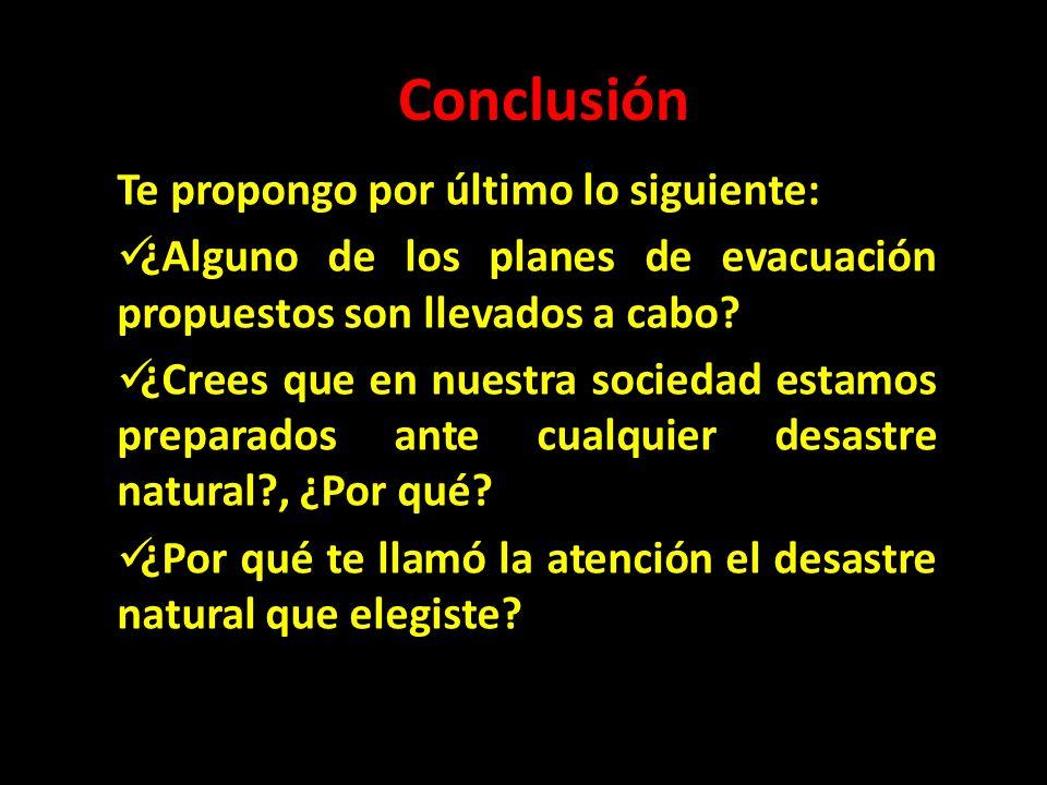 Conclusión Te propongo por último lo siguiente: ¿Alguno de los planes de evacuación propuestos son llevados a cabo? ¿Crees que en nuestra sociedad est