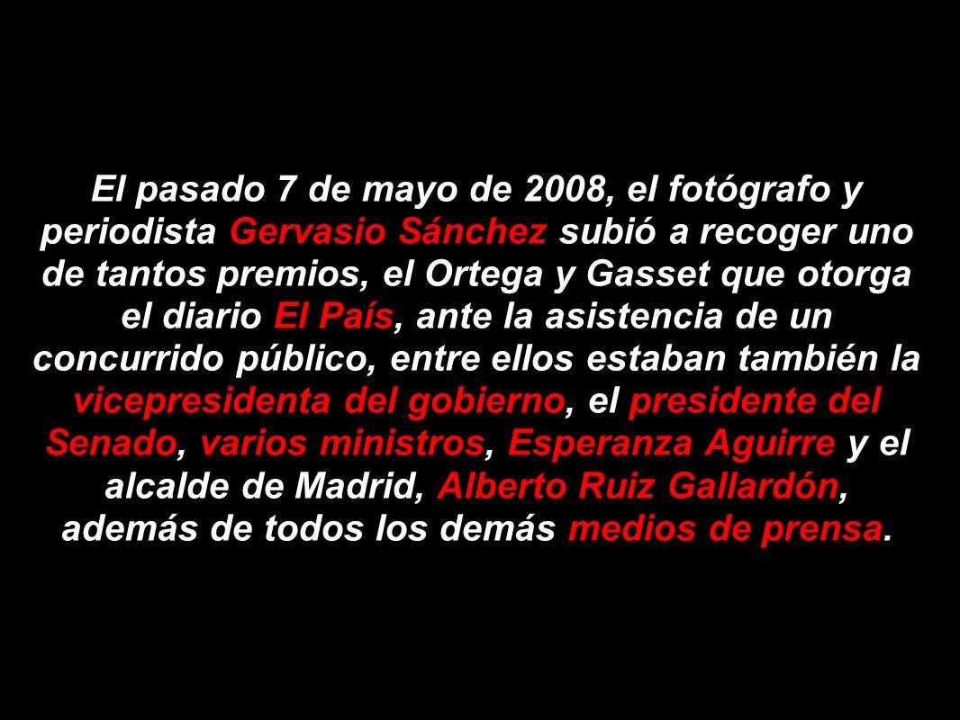 El pasado 7 de mayo de 2008, el fotógrafo y periodista Gervasio Sánchez subió a recoger uno de tantos premios, el Ortega y Gasset que otorga el diario