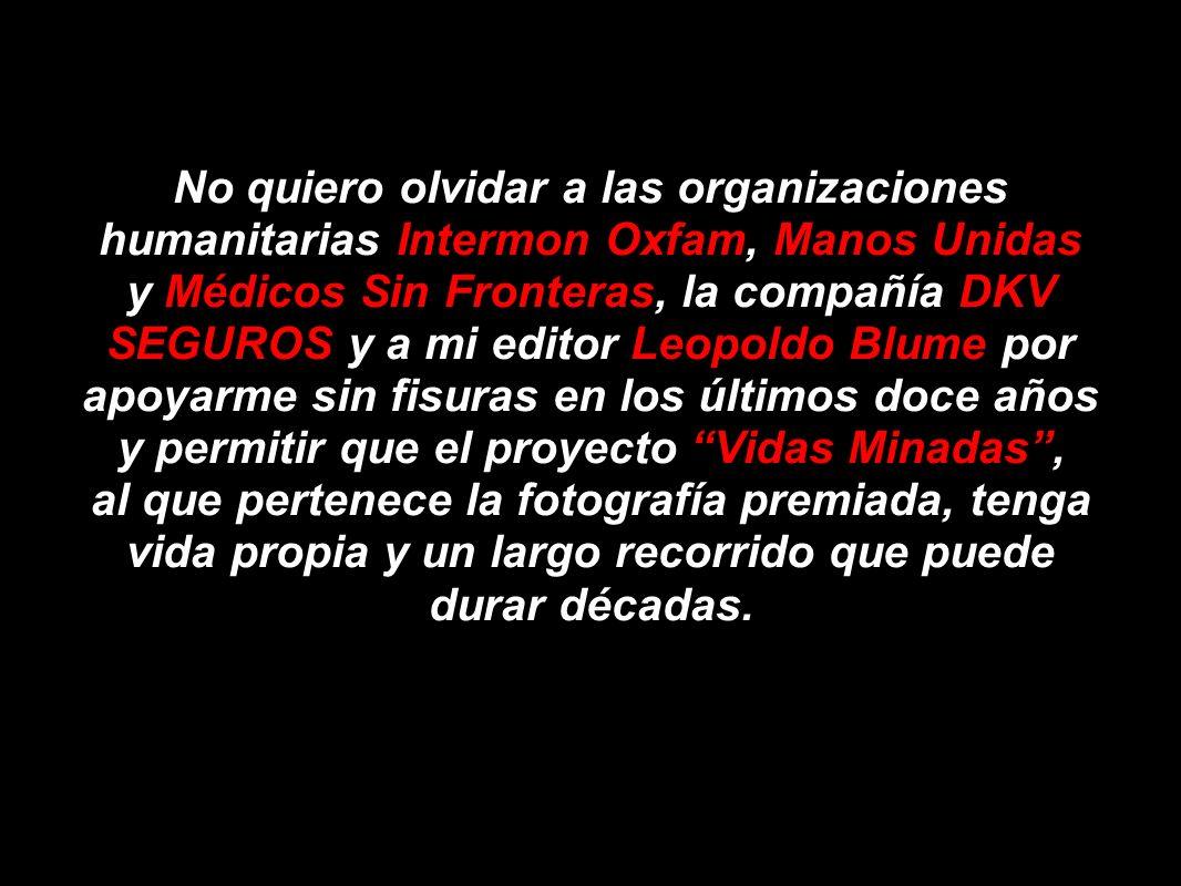 No quiero olvidar a las organizaciones humanitarias Intermon Oxfam, Manos Unidas y Médicos Sin Fronteras, la compañía DKV SEGUROS y a mi editor Leopol