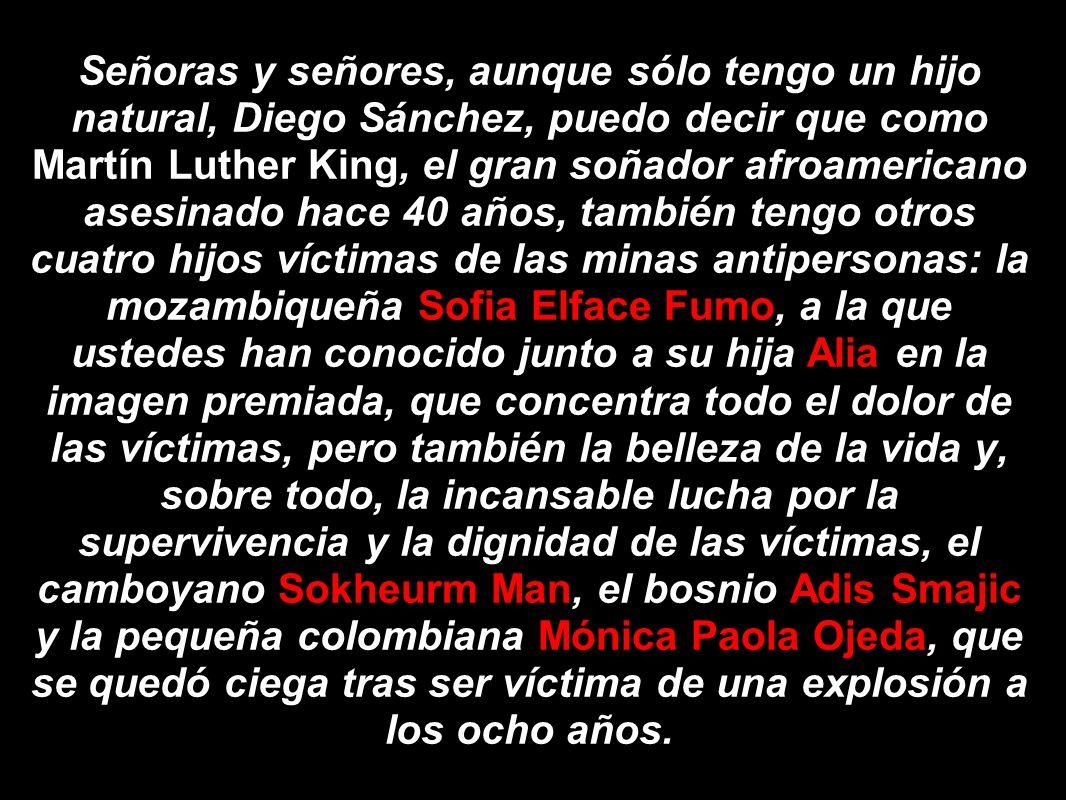 Señoras y señores, aunque sólo tengo un hijo natural, Diego Sánchez, puedo decir que como Martín Luther King, el gran soñador afroamericano asesinado