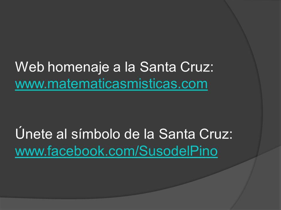 Web homenaje a la Santa Cruz: www.matematicasmisticas.com www.matematicasmisticas.com Únete al símbolo de la Santa Cruz: www.facebook.com/SusodelPino