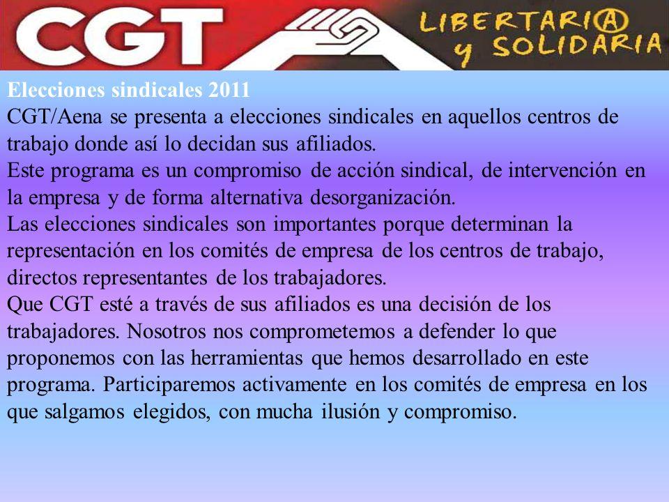 Elecciones sindicales 2011 CGT/Aena se presenta a elecciones sindicales en aquellos centros de trabajo donde así lo decidan sus afiliados. Este progra
