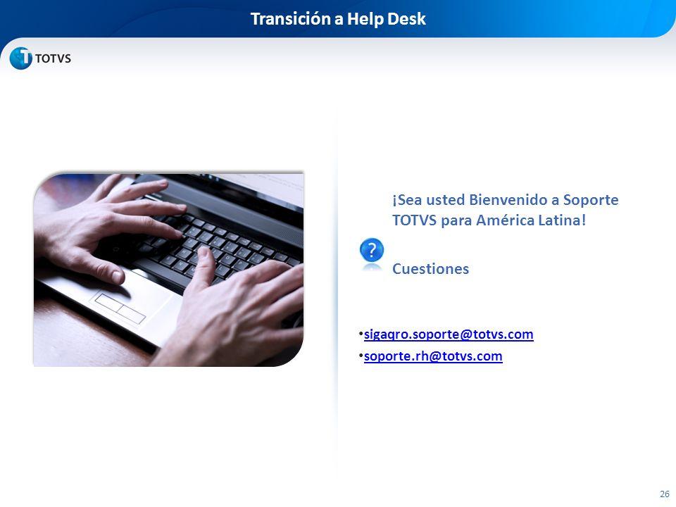 Transición a Help Desk ¡Sea usted Bienvenido a Soporte TOTVS para América Latina.