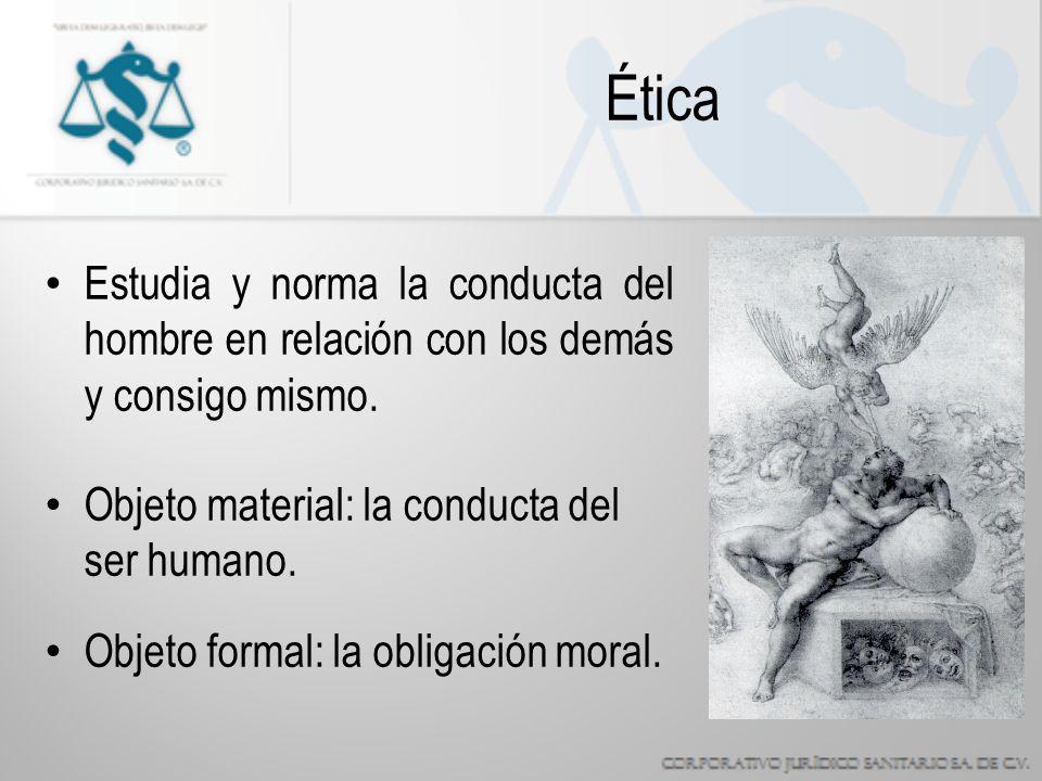 Ética Estudia y norma la conducta del hombre en relación con los demás y consigo mismo.