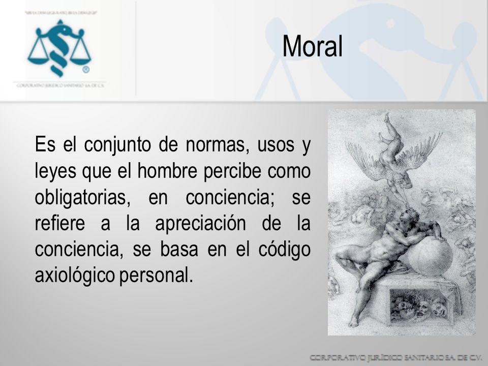 Moral Es el conjunto de normas, usos y leyes que el hombre percibe como obligatorias, en conciencia; se refiere a la apreciación de la conciencia, se basa en el código axiológico personal.