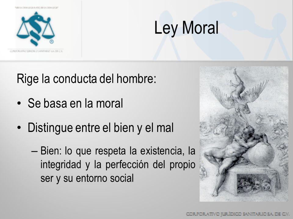 Ley Moral Rige la conducta del hombre: Se basa en la moral Distingue entre el bien y el mal – Bien: lo que respeta la existencia, la integridad y la perfección del propio ser y su entorno social