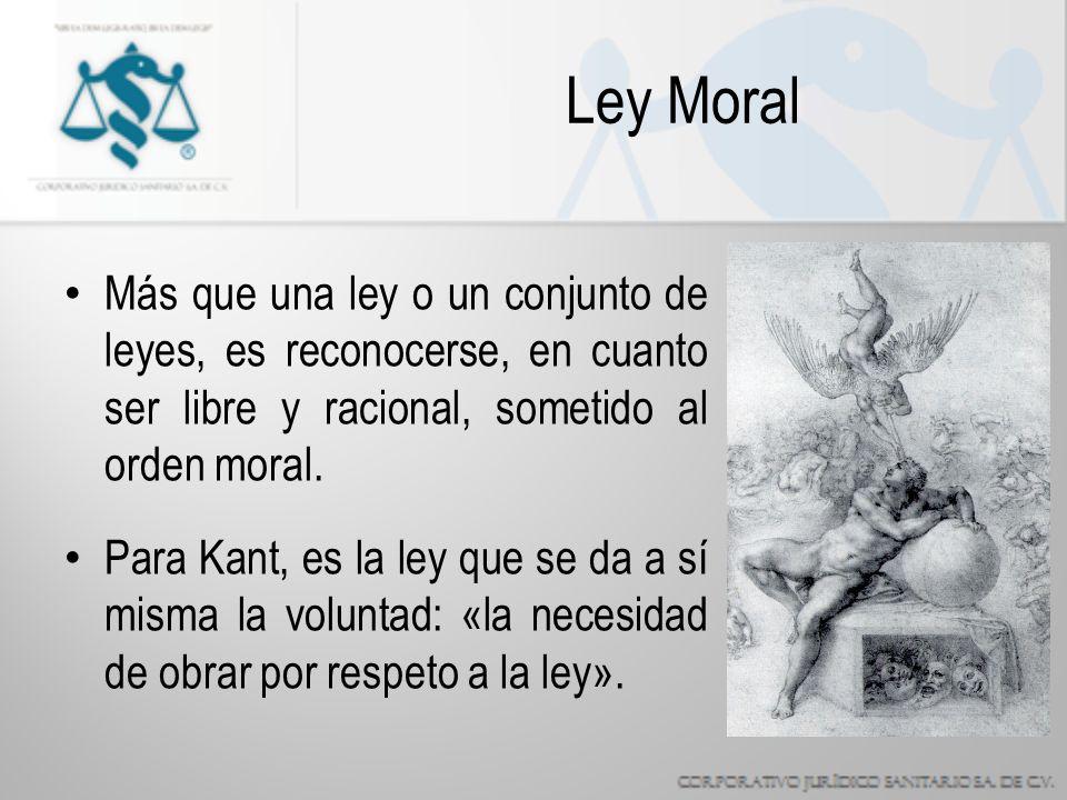 Ley Moral Más que una ley o un conjunto de leyes, es reconocerse, en cuanto ser libre y racional, sometido al orden moral.