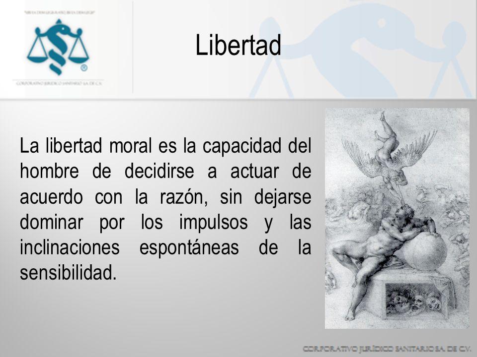 Libertad La libertad moral es la capacidad del hombre de decidirse a actuar de acuerdo con la razón, sin dejarse dominar por los impulsos y las inclinaciones espontáneas de la sensibilidad.