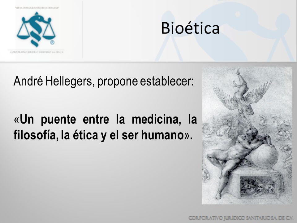 Bioética André Hellegers, propone establecer: « Un puente entre la medicina, la filosofía, la ética y el ser humano ».