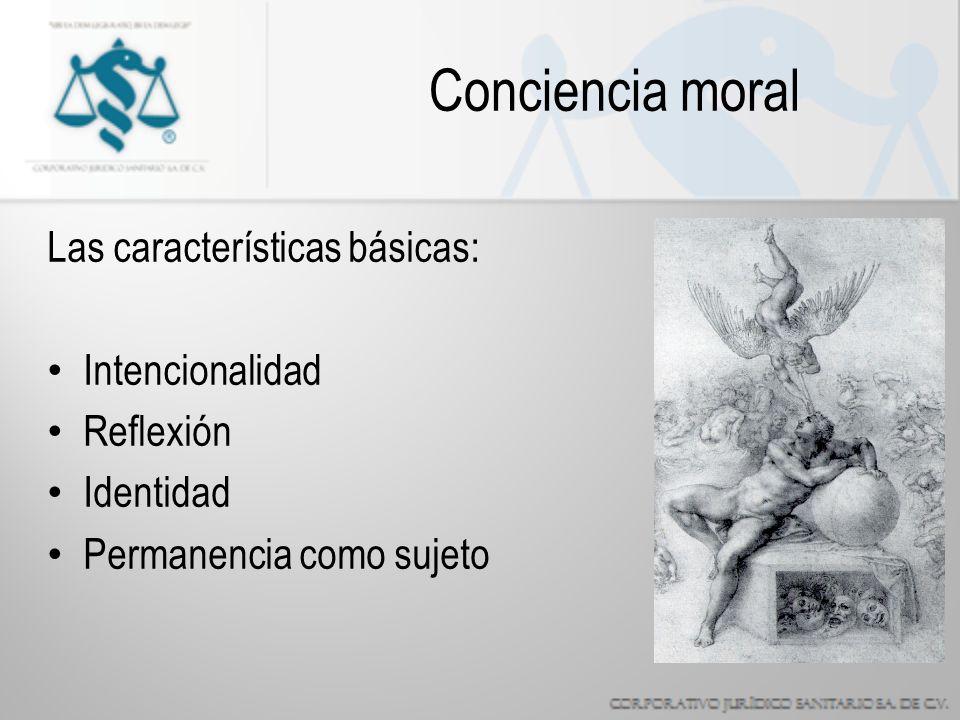 Conciencia moral Las características básicas: Intencionalidad Reflexión Identidad Permanencia como sujeto