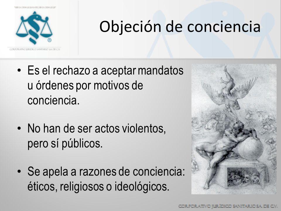 Objeción de conciencia Es el rechazo a aceptar mandatos u órdenes por motivos de conciencia.
