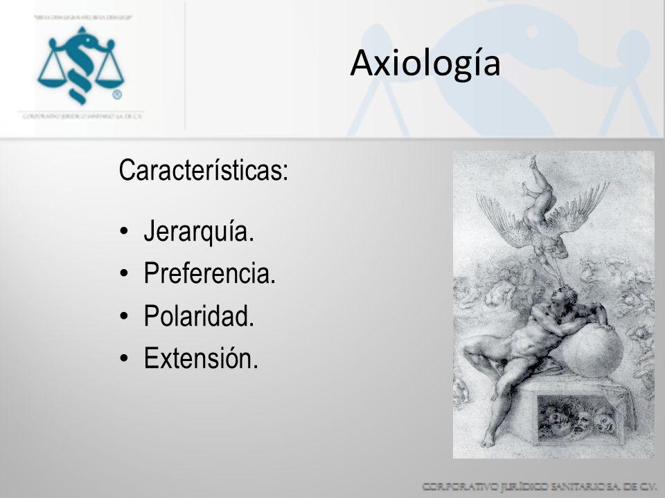 Axiología Características: Jerarquía. Preferencia. Polaridad. Extensión.