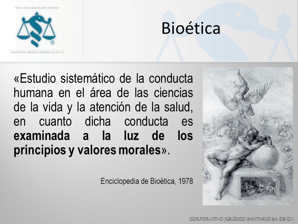 Bioética «Estudio sistemático de la conducta humana en el área de las ciencias de la vida y la atención de la salud, en cuanto dicha conducta es examinada a la luz de los principios y valores morales ».