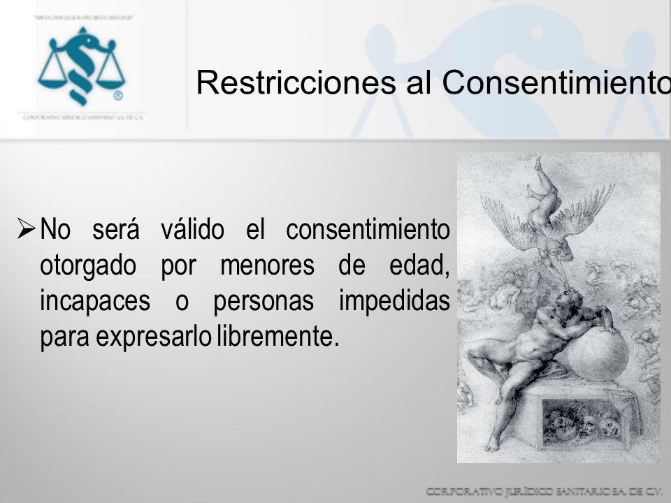 Restricciones al Consentimiento No será válido el consentimiento otorgado por menores de edad, incapaces o personas impedidas para expresarlo libremente.