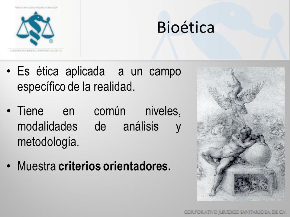 Bioética Es ética aplicada a un campo específico de la realidad.