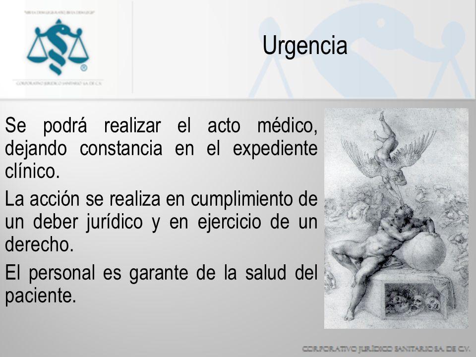 Urgencia Se podrá realizar el acto médico, dejando constancia en el expediente clínico.