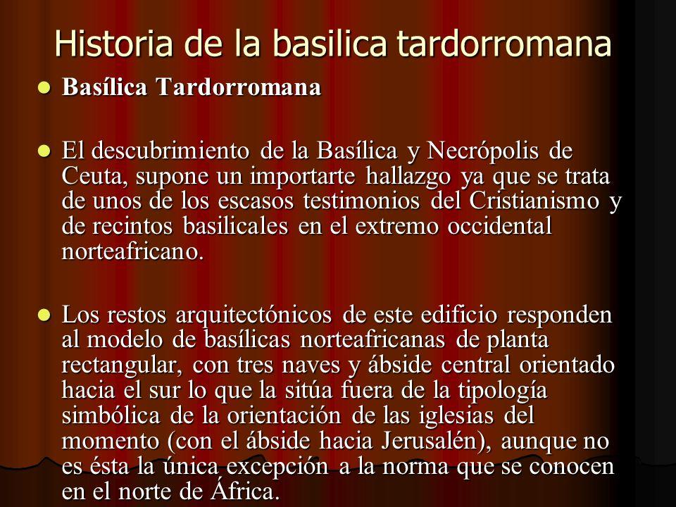 Historia de la basilica tardorromana Basílica Tardorromana Basílica Tardorromana El descubrimiento de la Basílica y Necrópolis de Ceuta, supone un imp