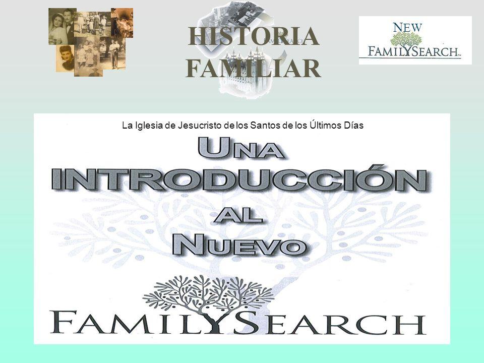 HISTORIA FAMILIAR N EW La Iglesia de Jesucristo de los Santos de los Últimos Días