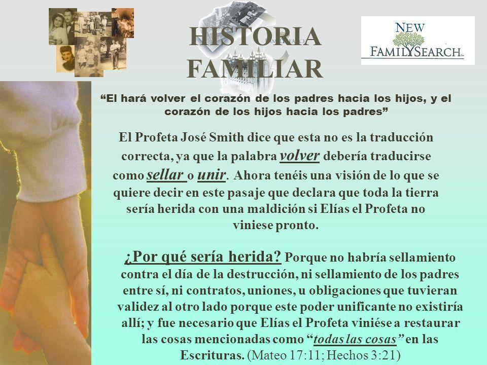 HISTORIA FAMILIAR N EW El Profeta José Smith dice que esta no es la traducción correcta, ya que la palabra volver debería traducirse como sellar o uni