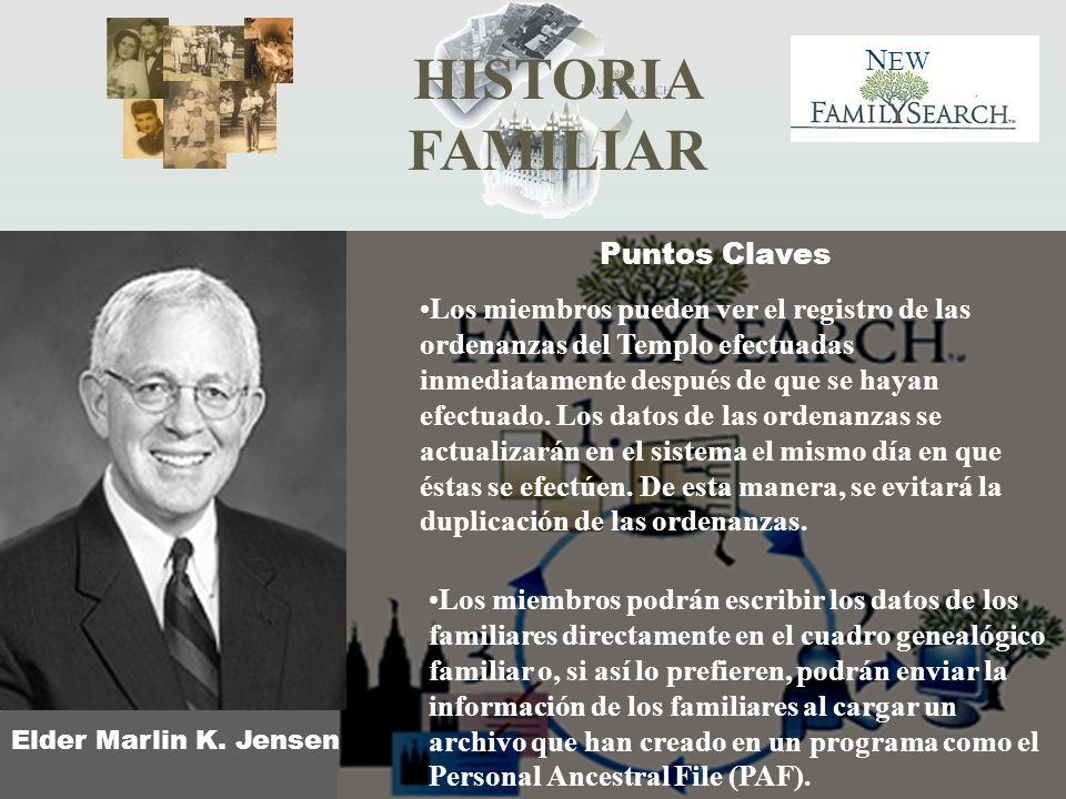 HISTORIA FAMILIAR N EW Elder Marlin K. Jensen Los miembros podrán escribir los datos de los familiares directamente en el cuadro genealógico familiar