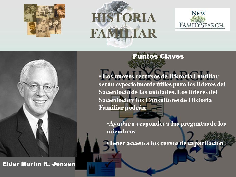 HISTORIA FAMILIAR N EW Elder Marlin K. Jensen Los nuevos recursos de Historia Familiar serán especialmente útiles para los líderes del Sacerdocio de l