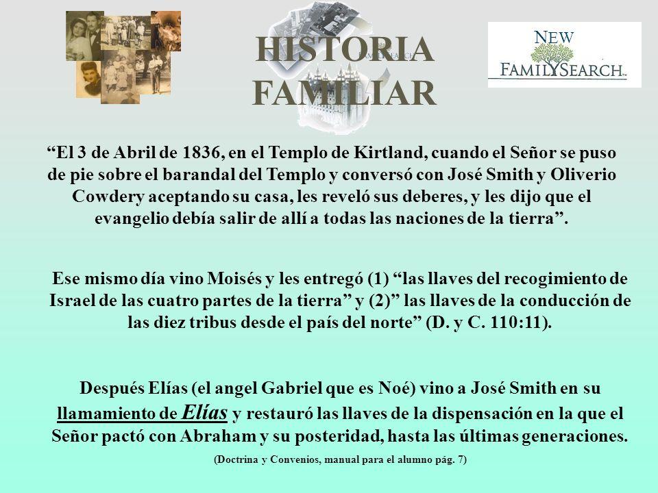 HISTORIA FAMILIAR N EW El 3 de Abril de 1836, en el Templo de Kirtland, cuando el Señor se puso de pie sobre el barandal del Templo y conversó con Jos