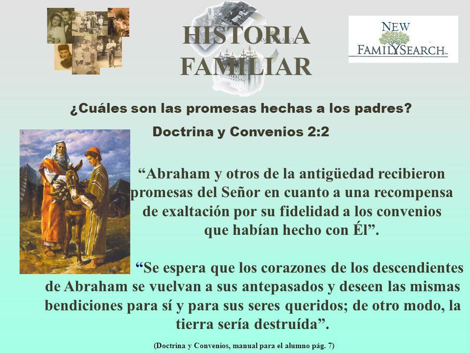 HISTORIA FAMILIAR N EW ¿Cuáles son las promesas hechas a los padres? Doctrina y Convenios 2:2 Abraham y otros de la antigüedad recibieron promesas del