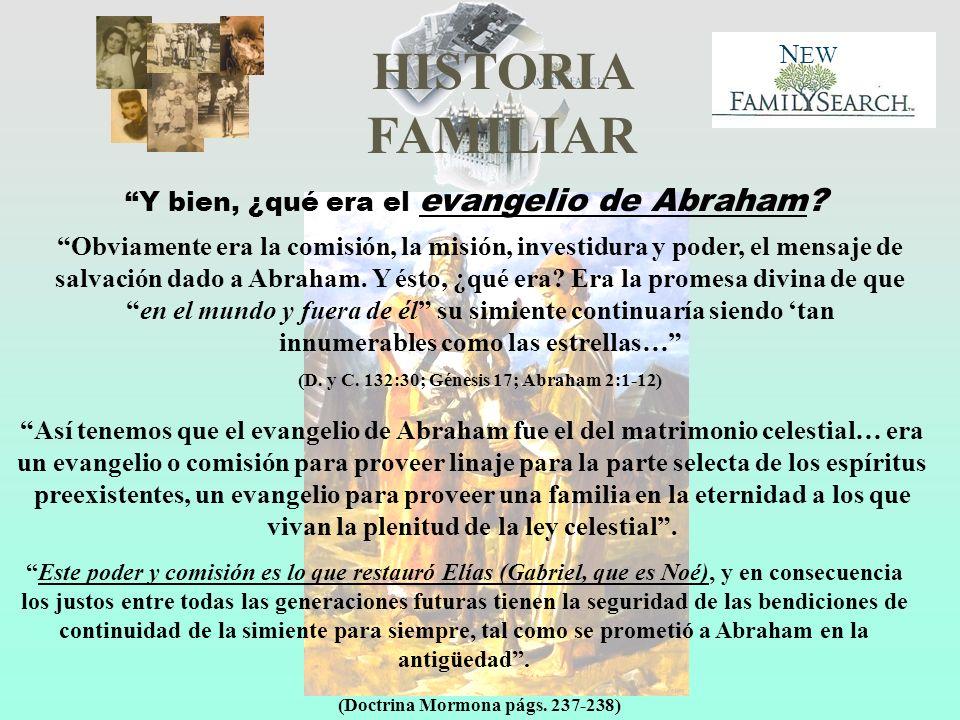 HISTORIA FAMILIAR N EW Obviamente era la comisión, la misión, investidura y poder, el mensaje de salvación dado a Abraham. Y ésto, ¿qué era? Era la pr
