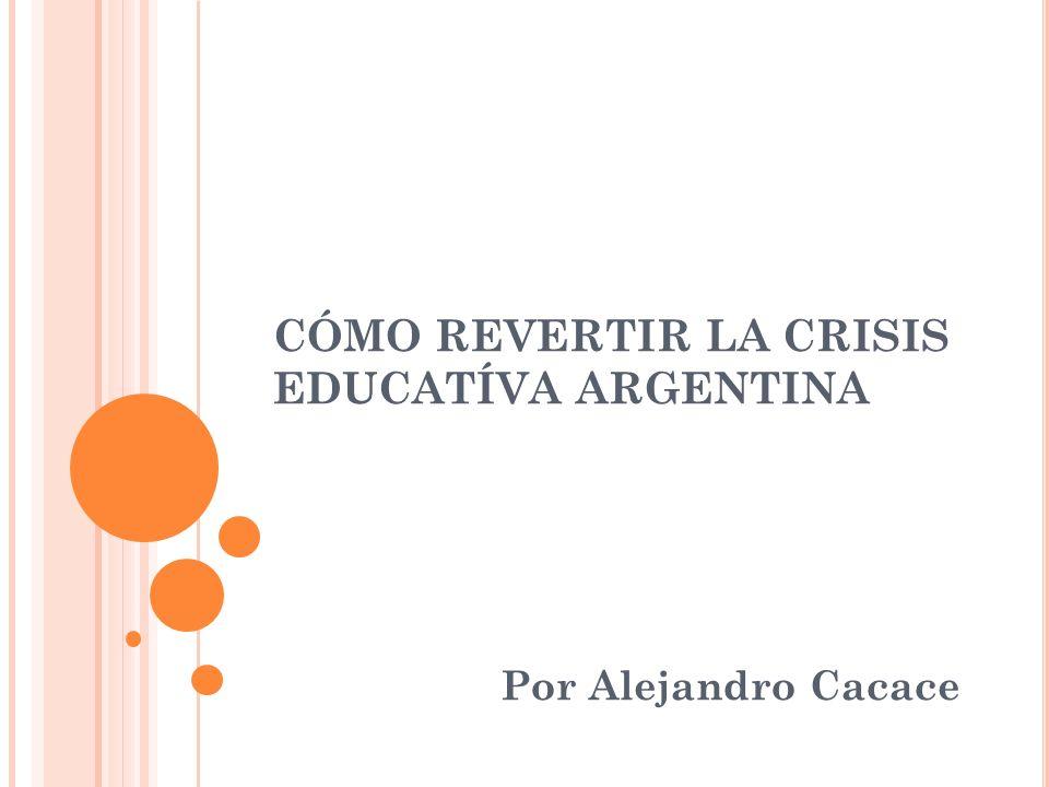CÓMO REVERTIR LA CRISIS EDUCATÍVA ARGENTINA Por Alejandro Cacace