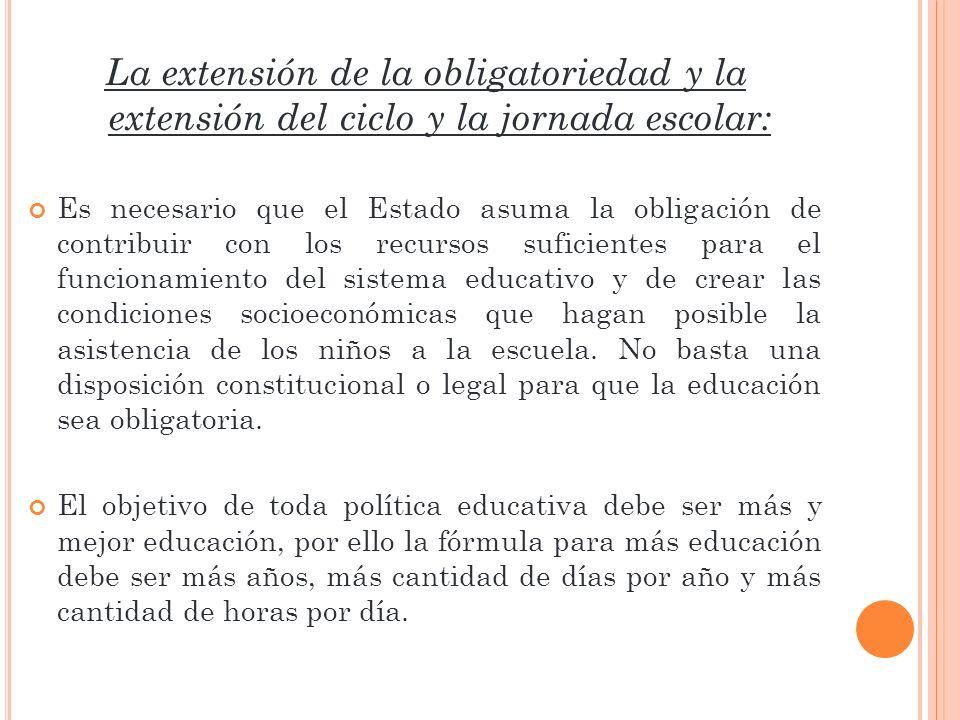 La extensión de la obligatoriedad y la extensión del ciclo y la jornada escolar: Es necesario que el Estado asuma la obligación de contribuir con los