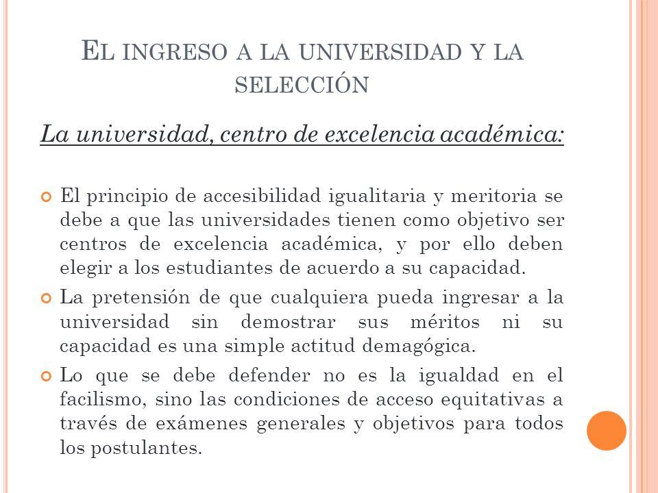 E L INGRESO A LA UNIVERSIDAD Y LA SELECCIÓN La universidad, centro de excelencia académica: El principio de accesibilidad igualitaria y meritoria se d