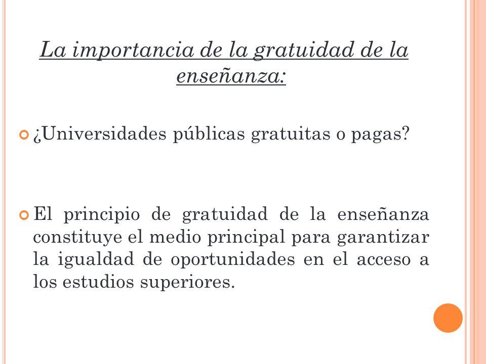 La importancia de la gratuidad de la enseñanza: ¿Universidades públicas gratuitas o pagas? El principio de gratuidad de la enseñanza constituye el med