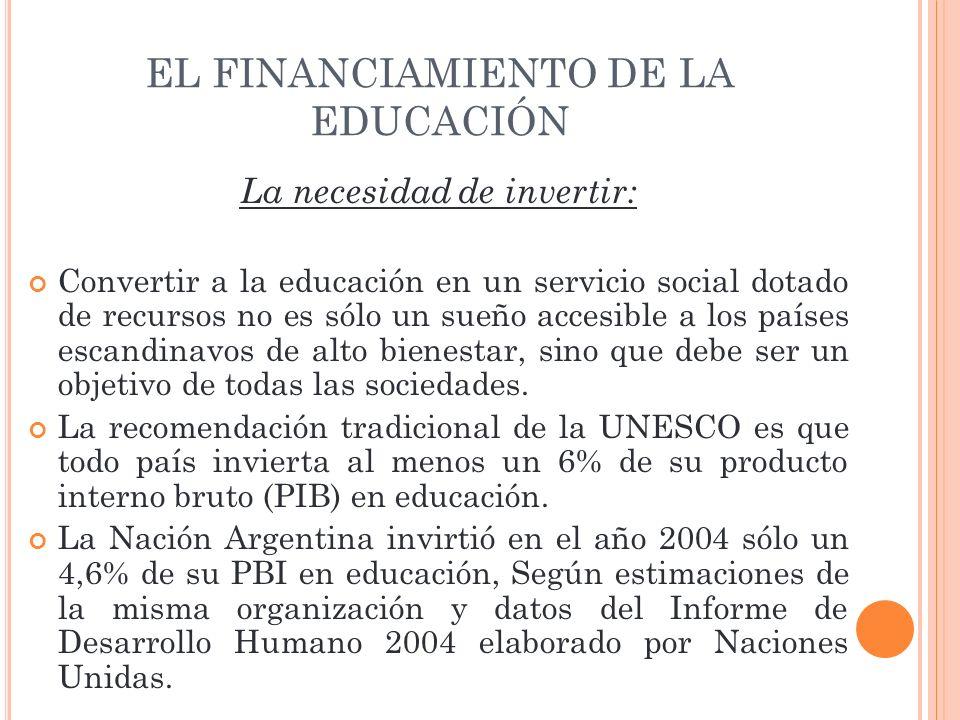EL FINANCIAMIENTO DE LA EDUCACIÓN La necesidad de invertir: Convertir a la educación en un servicio social dotado de recursos no es sólo un sueño acce