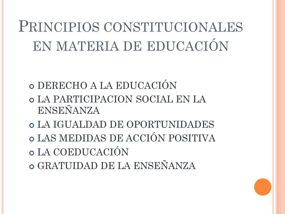 P RINCIPIOS CONSTITUCIONALES EN MATERIA DE EDUCACIÓN DERECHO A LA EDUCACIÓN LA PARTICIPACION SOCIAL EN LA ENSEÑANZA LA IGUALDAD DE OPORTUNIDADES LAS M
