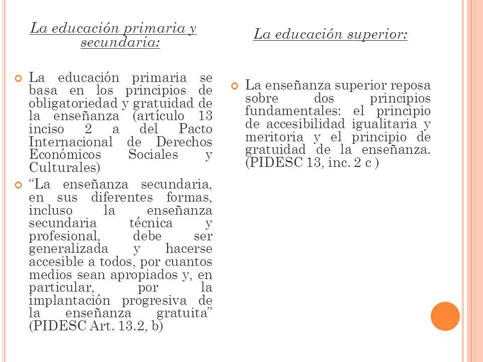 La educación primaria y secundaria: La educación primaria se basa en los principios de obligatoriedad y gratuidad de la enseñanza (artículo 13 inciso