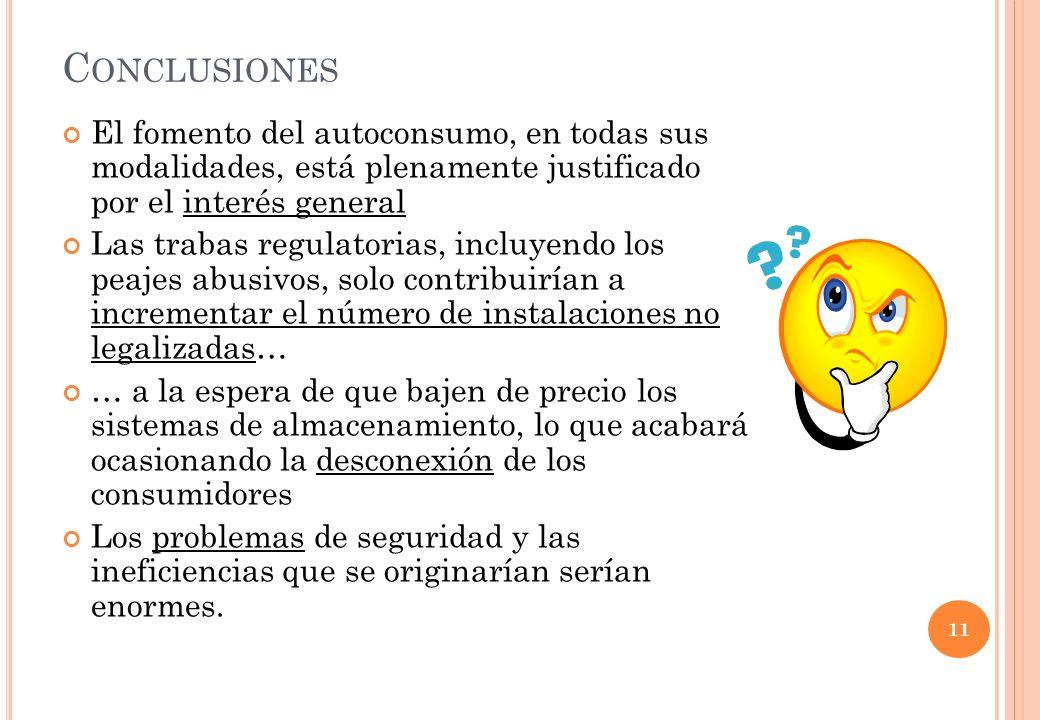 C ONCLUSIONES El fomento del autoconsumo, en todas sus modalidades, está plenamente justificado por el interés general Las trabas regulatorias, incluy