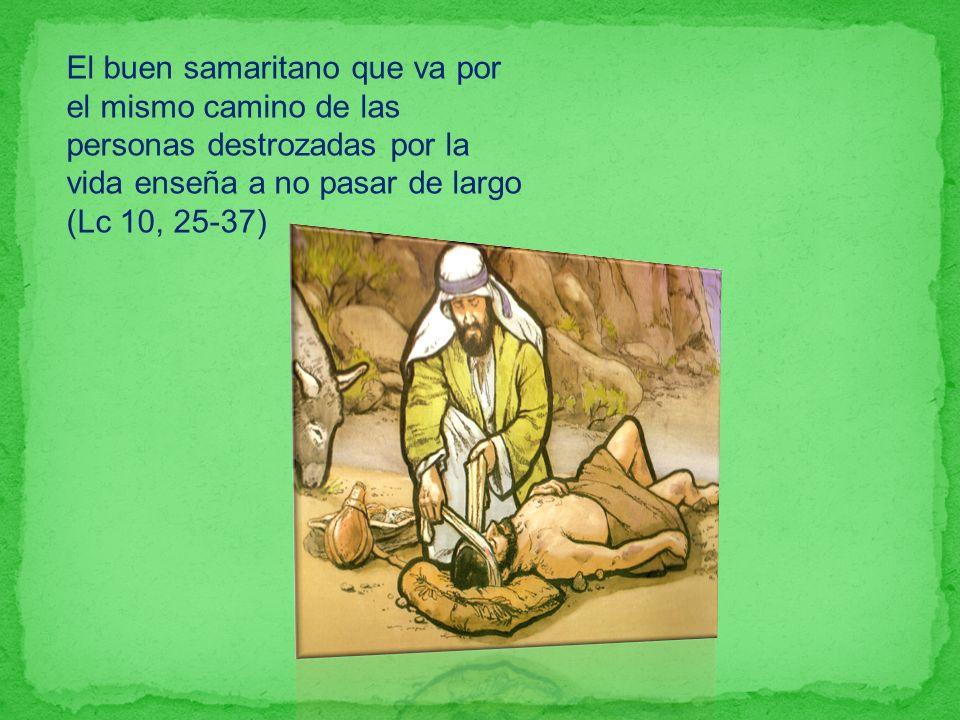 El buen samaritano que va por el mismo camino de las personas destrozadas por la vida enseña a no pasar de largo (Lc 10, 25-37)
