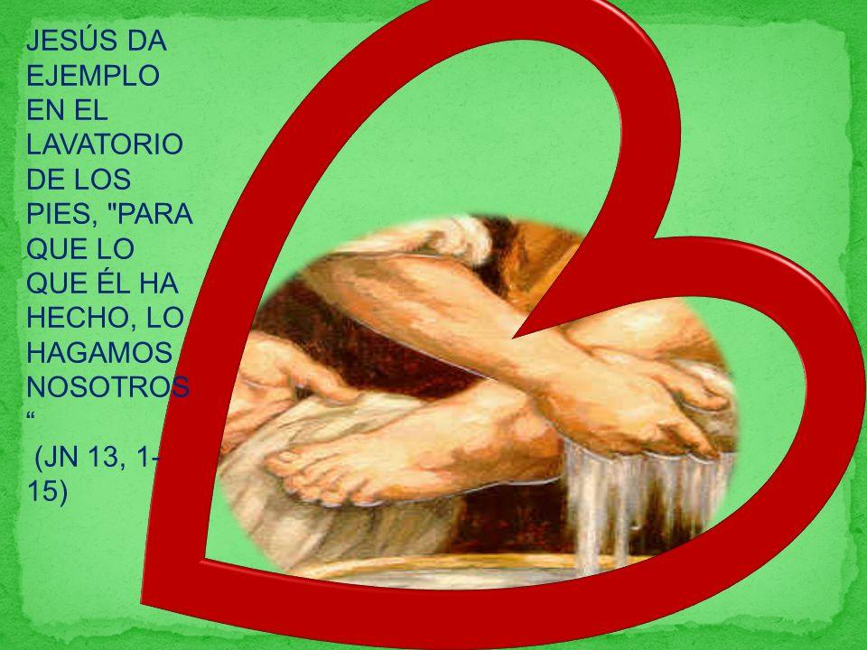 JESÚS DA EJEMPLO EN EL LAVATORIO DE LOS PIES, PARA QUE LO QUE ÉL HA HECHO, LO HAGAMOS NOSOTROS (JN 13, 1- 15)