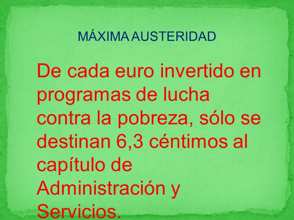 MÁXIMA AUSTERIDAD De cada euro invertido en programas de lucha contra la pobreza, sólo se destinan 6,3 céntimos al capítulo de Administración y Servic