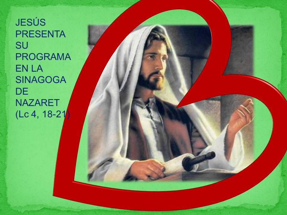 JESÚS PRESENTA SU PROGRAMA EN LA SINAGOGA DE NAZARET (Lc 4, 18-21)
