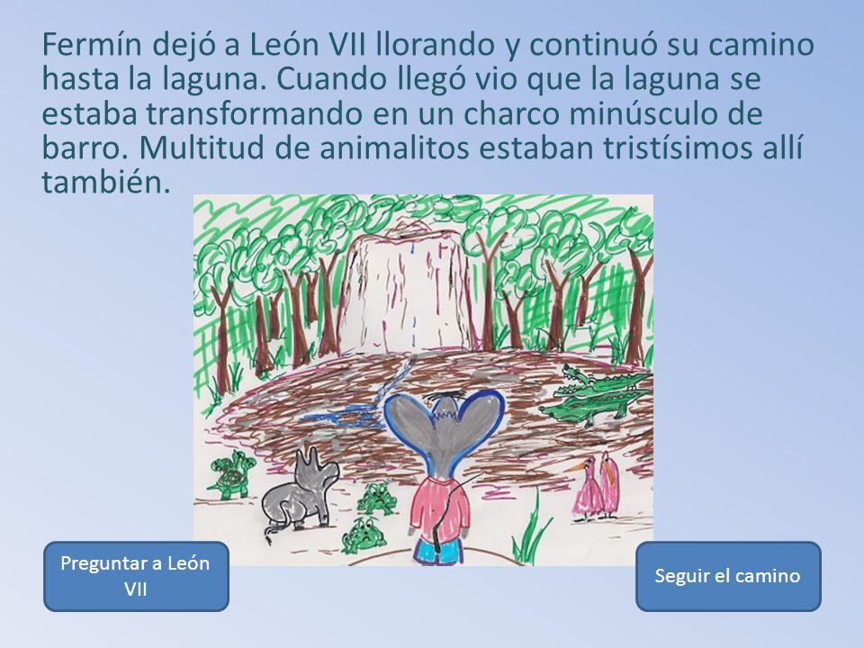 Fermín dejó a León VII llorando y continuó su camino hasta la laguna.