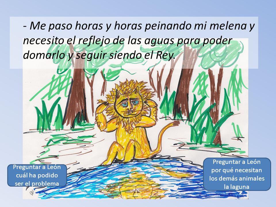 - Podrías pensar que los animales de la selva desperdician el agua, - respondió con seriedad - pero no es así ya que puse una ley muy seria para los que lo hacían ya que, como bien sabes, es un bien que hay que cuidar.