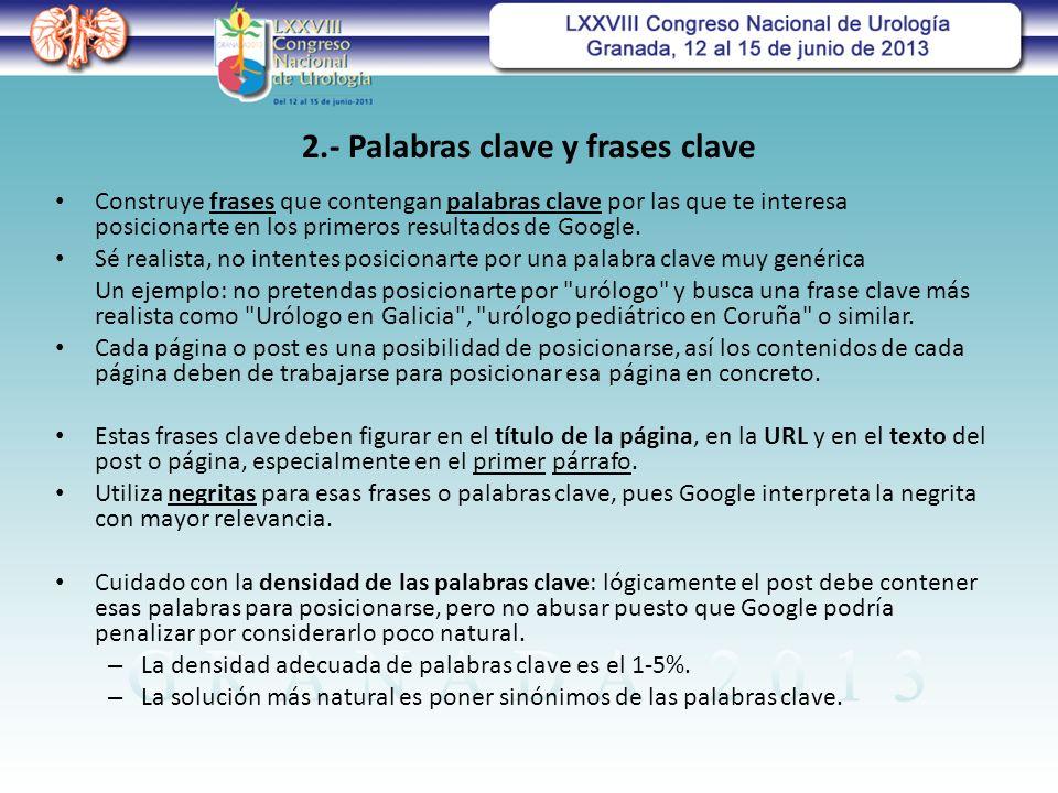2.- Palabras clave y frases clave Construye frases que contengan palabras clave por las que te interesa posicionarte en los primeros resultados de Google.