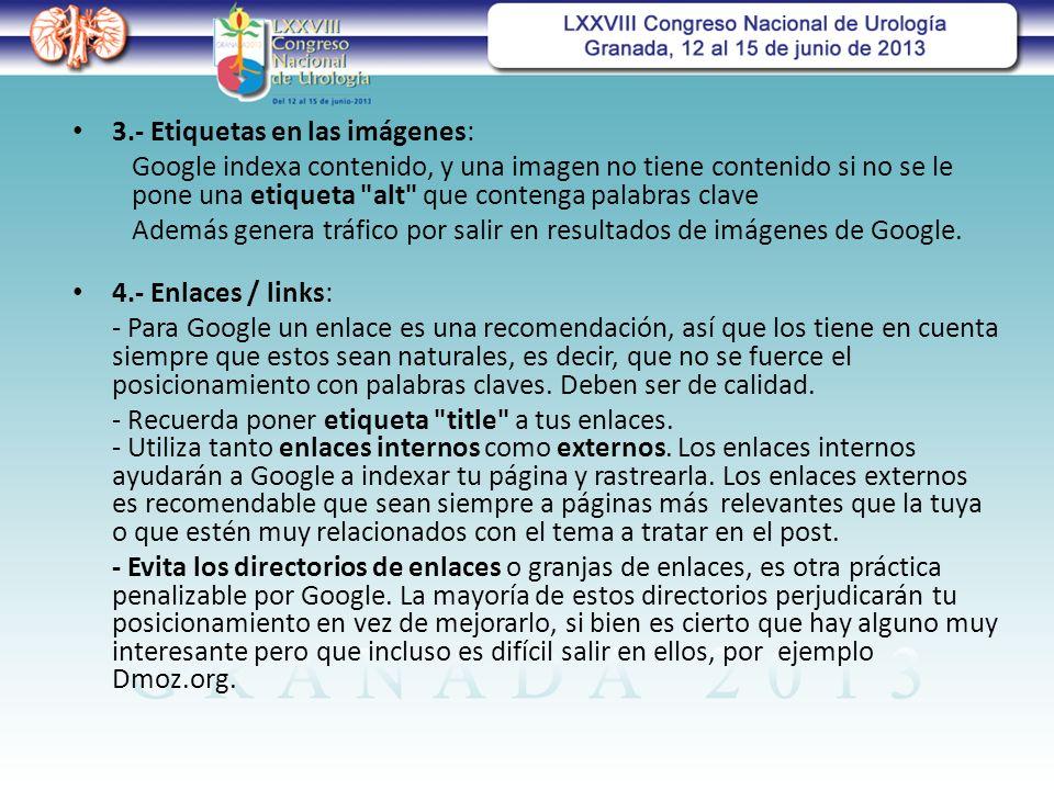 3.- Etiquetas en las imágenes: Google indexa contenido, y una imagen no tiene contenido si no se le pone una etiqueta alt que contenga palabras clave Además genera tráfico por salir en resultados de imágenes de Google.