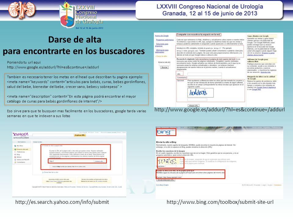 http://www.google.es/addurl/?hl=es&continue=/addurl http://www.bing.com/toolbox/submit-site-urlhttp://es.search.yahoo.com/info/submit Darse de alta para encontrarte en los buscadores Poniendo tu url aqui http://www.google.es/addurl/?hl=es&continue=/addurl Tambien es necesario tener los metas en el head que describan tu pagina ejemplo: Eso sirve para que te busquen mas facilmente en los buscadores, google tarda varias semanas en que te indexen a sus listas
