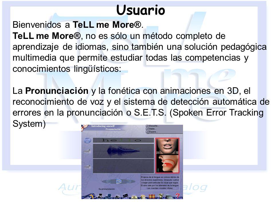 Usuario Bienvenidos a TeLL me More®. TeLL me More®, no es sólo un método completo de aprendizaje de idiomas, sino también una solución pedagógica mult