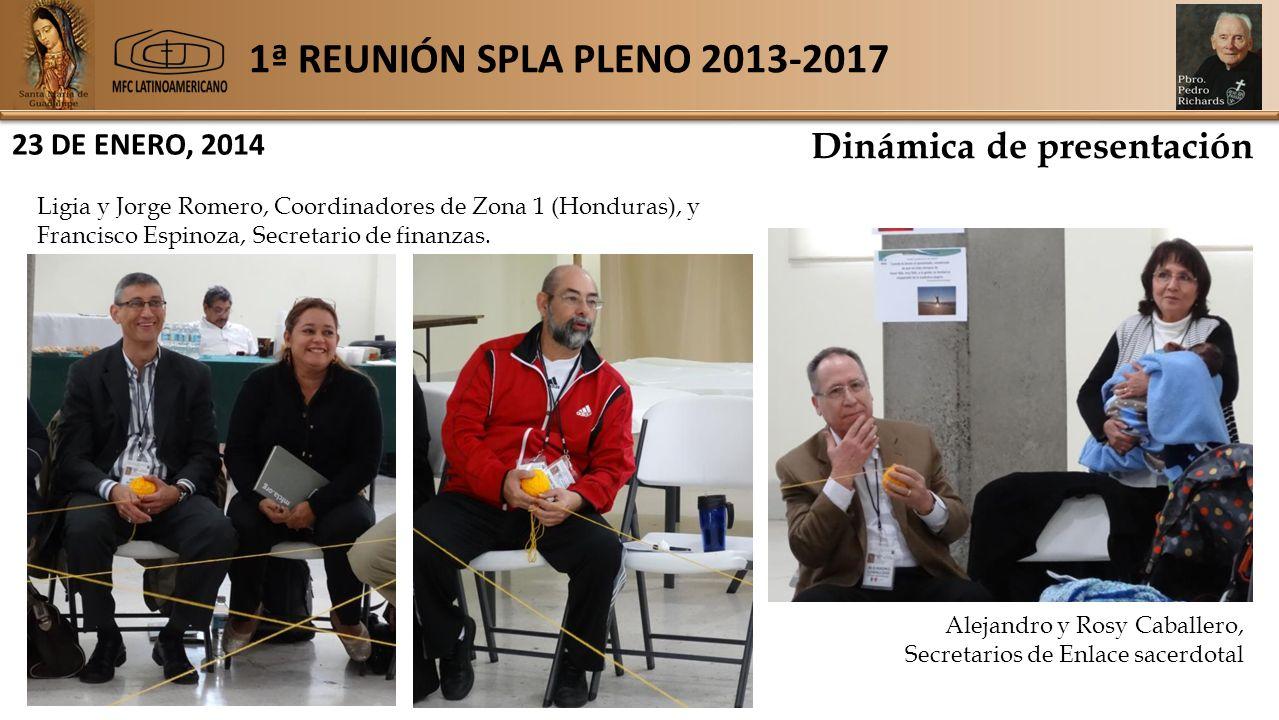 1ª REUNIÓN SPLA PLENO 2013-2017 23 DE ENERO, 2014 Dinámica de presentación Ligia y Jorge Romero, Coordinadores de Zona 1 (Honduras), y Francisco Espinoza, Secretario de finanzas.